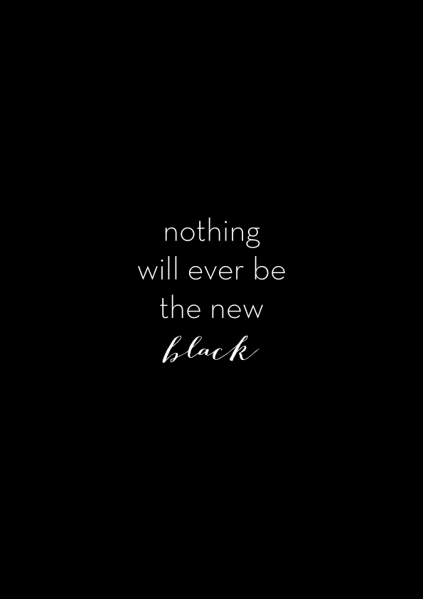 nothing will ever be the new black